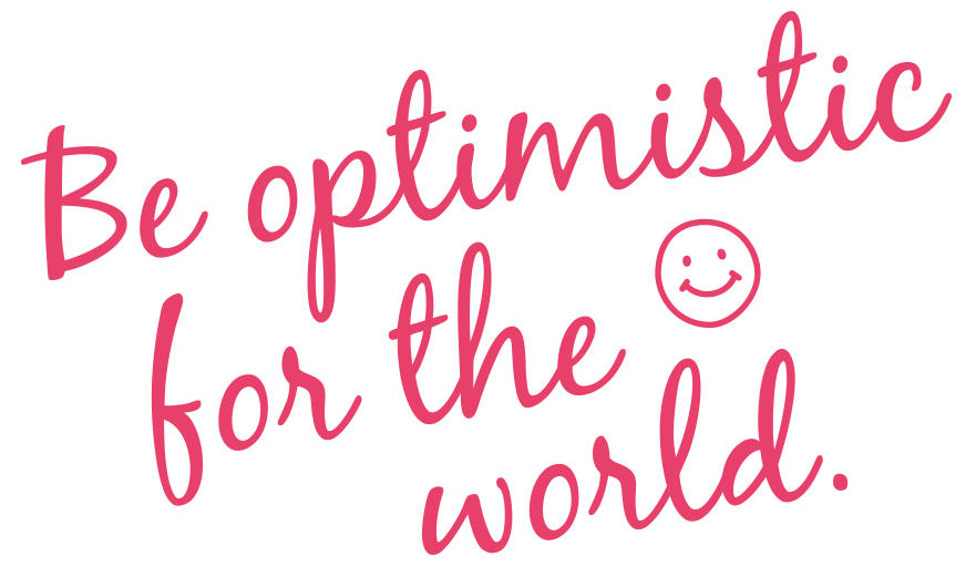Be Optimistic for the World